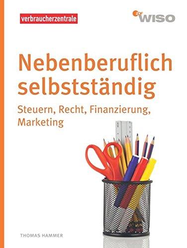 Nebenberuflich selbstständig: Steuern, Recht, Finanzierung, Marketing (WISO)