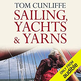 Sailing, Yachts and Yarns                   By:                                                                                                                                 Tom Cunliffe                               Narrated by:                                                                                                                                 Tom Cunliffe                      Length: 6 hrs and 47 mins     74 ratings     Overall 4.4