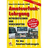 Amateurfunk-Lehrgang: Betriebstechnik und Vorschriften: Betriebstechnik und Vorschriften für das Amateurfunkzeugnis - Eckart K Moltrecht