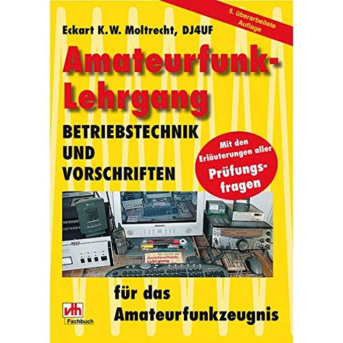 Amateurfunk-Lehrgang: Betriebstechnik und Vorschriften: Betriebstechnik und Vorschriften für das Amateurfunkzeugnis