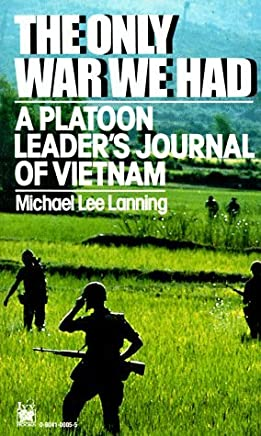 Only War We Had: A Platoon Leaders Journal of Vietnam by Col. Michael Lee Lanning (1987-09-12)