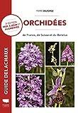 Orchidées de France, de Suisse et du Benelux - 3e édition mise à jour et augmentée
