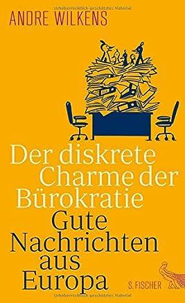 Der diskrete Chare der Bürokratie Gute Nachrichten aus Europa by Andre Wilkens