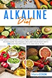 Alkaline Diet: Eat Well, Increase Your Energy And Loss Weight With an Alkaline Technique. Reclaim your Body With 105 Easy Recipes and a 21-Day Meal Plan