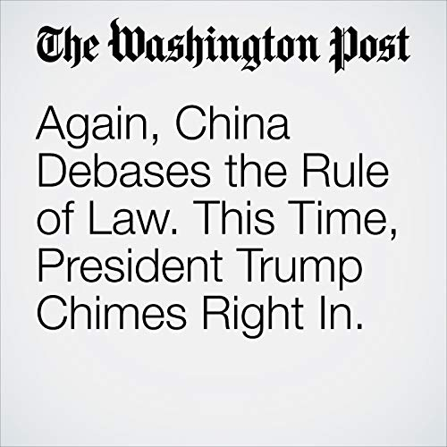 Again, China Debases the Rule of Law. This Time, President Trump Chimes Right In. audiobook cover art