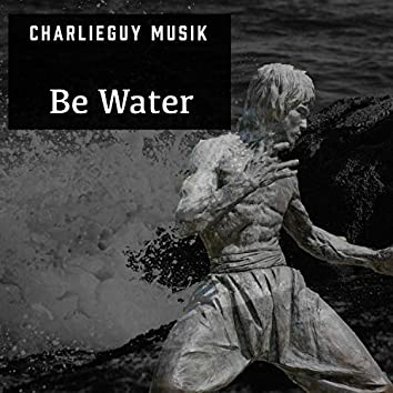 Be Water (Bruce Lee Tribute)
