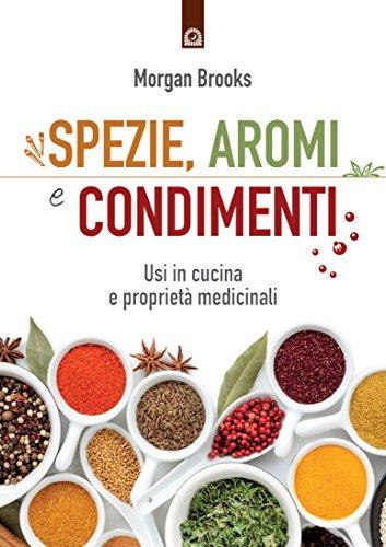 Spezie, aromi e condimenti: Usi in cucina e proprietà medicinali