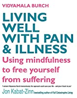 Living Well With Pain And Illness: Using mindfulness to free yourself from suffering
