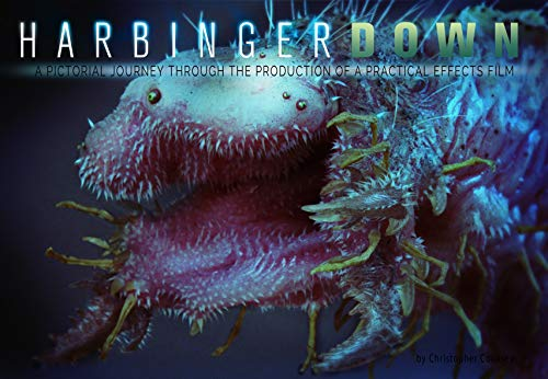 Harbinger Down: A Pictorial Journey Through The Production Of A Practical Effects Film (English Edition)