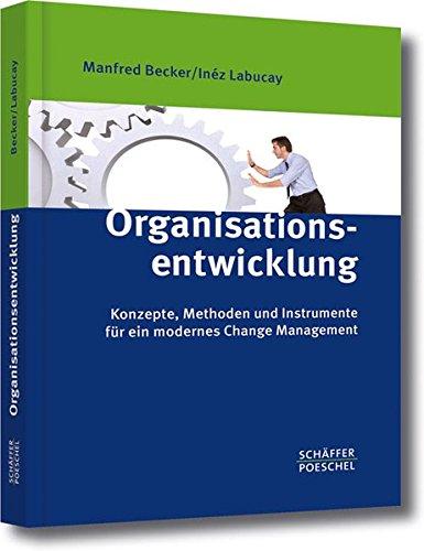 Organisationsentwicklung: Konzepte, Methoden und Instrumente für ein modernes Change Management: Konzepte, Methoden und Instrumente fr ein modernes Change Management