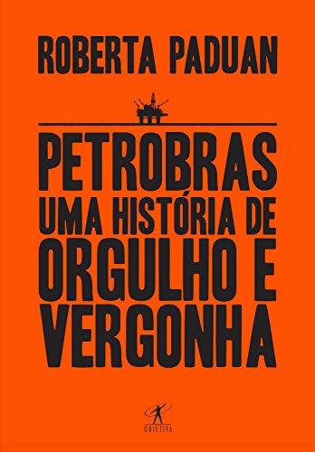 Petrobras: Uma história de orgulho e vergonha