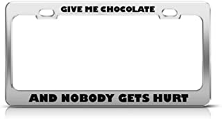 Speedy Pros License Plate Frame Give Me Chocolate Nobody Gets Hurt Humor Funny Car Accessories Chrome 2 Holes