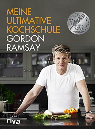 Meine ultimative Kochschule: Das Buch zum Kochen lernen mit dem britischen Starkoch Gordon Ramsay. Tipps und Tricks für Anfänger bis Fortgeschrittene - für die Sterneküche zu Hause