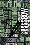 Crossbow Nutrition Log and Diary: Crossbow Nutrition and Diet Training Log and Journal for Shooter and Instructor - Crossbow Notebook Tracker