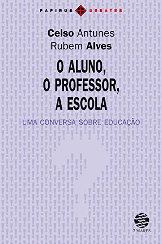 O Aluno, o professor, a escola: Uma conversa sobre educação (Papirus Debates)