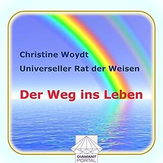 Der Weg ins Leben. Universeller Rat der Weisen                   Autor:                                                                                                                                 Christine Woydt                               Sprecher:                                                                                                                                 Christine Woydt                      Spieldauer: 4 Std. und 40 Min.     4 Bewertungen     Gesamt 5,0