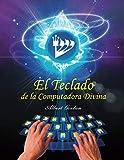 El Teclado de la Computadora Divina (Spanish Edition)