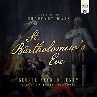 St. Bartholomew's Eve     A Tale of the Huguenot Wars              By:                                                                                                                                 George Alfred Henty                               Narrated by:                                                                                                                                 Jim Hodges                      Length: 13 hrs and 37 mins     9 ratings     Overall 4.7
