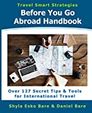 Before You Go Abroad Handbook: Over 127 Secret Tips & Tools for International Travel (Travel Smart Strategies Book 1)