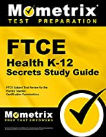 Ftce Health K-12 Secrets Study Guide: Ftce Subject Test Review for the Florida Teacher Certification Examinations