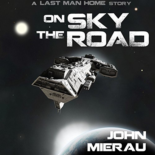 On the Sky Road     Last Man Home Series, Book 2              By:                                                                                                                                 John Mierau                               Narrated by:                                                                                                                                 John Mierau                      Length: 1 hr and 49 mins     1 rating     Overall 5.0