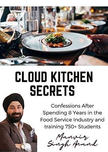 Cloud Kitchen Secrets by Manvir Singh Anand: Confessions After Spending 8 Years in the Food Service Industry and training 750+ Students (1) (English Edition)