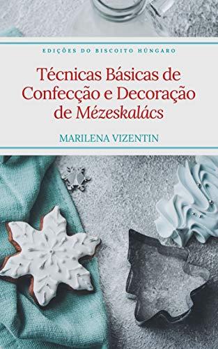 Técnicas Básicas de Confecção e Decoração de Mézeskalács (Portuguese Edition)