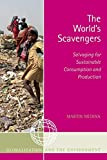 The World's Scavengers: Salvaging for Sustainable Consumption and Production (Globalization and the Environment) (Globalization and the Environment (Paperback Unnumbered))