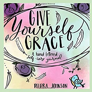 Give Yourself Grace: A Hand Lettered Self-Care Journal