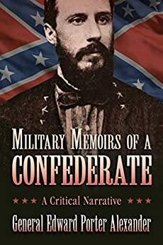 Military Memoirs of a Confederate: A Critical Narrative by [Edward Porter Alexander]