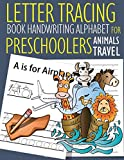 Letter Tracing Book Handwriting Alphabet for Preschoolers Animals Travel: Letter Tracing Book |Practice for...