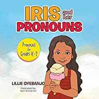 Iris and Her Pronouns: Pronouns for Grades K-2