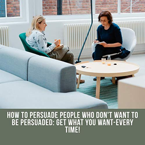 Couverture de How to Persuade People Who Don't Want to Be Persuaded