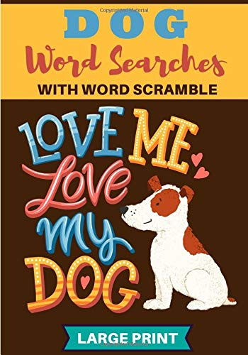 Dog Word Searches: Word Search Book For Adults and Kids | 60 puzzles | Find more than 600 words on the Breeds and Dogs World | Word Scramble Included ... Friends, Family and Dog Lovers | Large Print.
