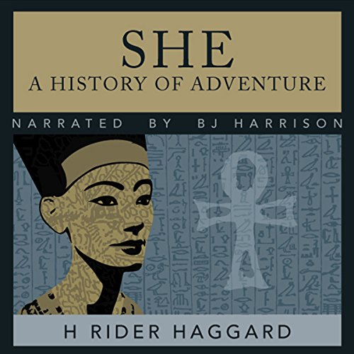 She: A History of Adventure                   By:                                                                                                                                 H. Rider Haggard                               Narrated by:                                                                                                                                 B.J. Harrison                      Length: 11 hrs and 42 mins     110 ratings     Overall 4.1