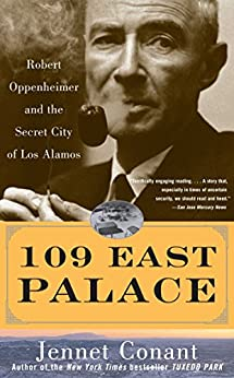 109 East Palace: Robert Oppenheimer and the Secret City of Los Alamos by [Jennet Conant]