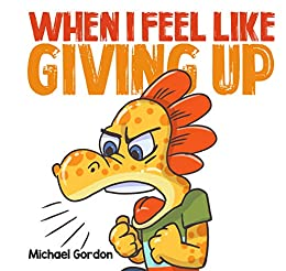When I Feel Like Giving Up: (Children's Book About Emotions, Kids Ages 3 5,Kindergarten, Preschool) (Coping Skills 2) by [Michael Gordon]