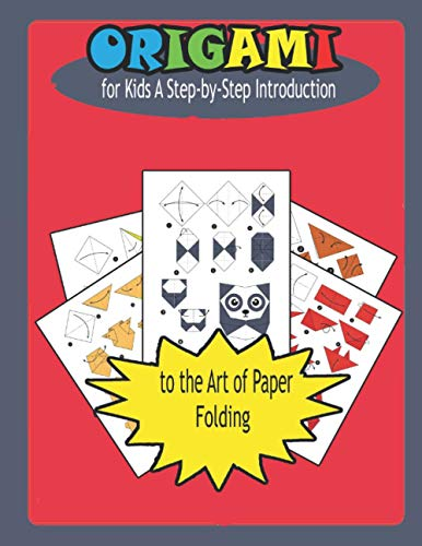 Origami for Kids A Step-by-Step Introduction to the Art of Paper Folding: Projects to Make Fun and Creative Paper Folding Kit with Easy Fold Lines ... for Bunnies, Crabs, Bugs, Dogs, and More