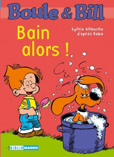 Boule et Bill - Bain alors ! (Biblio Mango Boule et Bill t. 226)