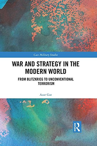 War and Strategy in the Modern World: From Blitzkrieg to Unconventional Terror (Cass Military Studies)