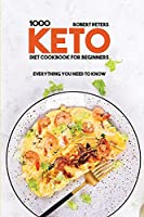 1000 Keto Diet Cookbook For Beginners: Everything You Need to Know