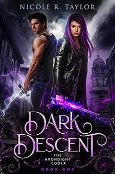 Dark Descent (The Arondight Codex Book 1) by [Nicole R Taylor]