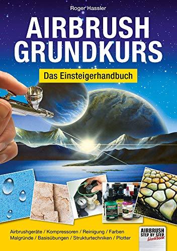 Airbrush-Grundkurs: Das Einsteigerhandbuch (Airbrush Step by Step Workbook)