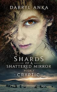 Shards of a Shattered Mirror Book I: Cryptic (English Edition)