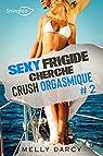 Sexy Frigide cherche crush orgasmique, tome 2 par Darcy