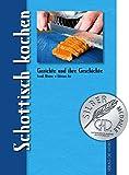 Schottisch kochen: Aus der Reihe 'Gerichte und ihre Geschichte'