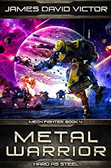 Metal Warrior: Hard as Steel (Mech Fighter Book 4) by [James David Victor]