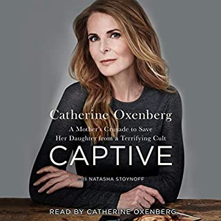 Captive     A Mother's Crusade to Save Her Daughter from a Terrifying Cult              By:                                                                                                                                 Catherine Oxenberg,                                                                                        Natasha Stoynoff                               Narrated by:                                                                                                                                 Catherine Oxenberg                      Length: 9 hrs and 49 mins     127 ratings     Overall 4.6