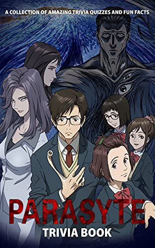 Quizzes Fun Facts Parasyte Trivia Book: The Questions In 6 Categories Parasyte With Newest Unofficial Images (English Edition)