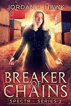 Breaker of Chains (SPECTR Series 2 Book 4) by [Jordan L. Hawk]